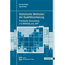 Statistische Methoden der Qualitätssicherung: Praktische Anwendung mit MINITAB und JMP