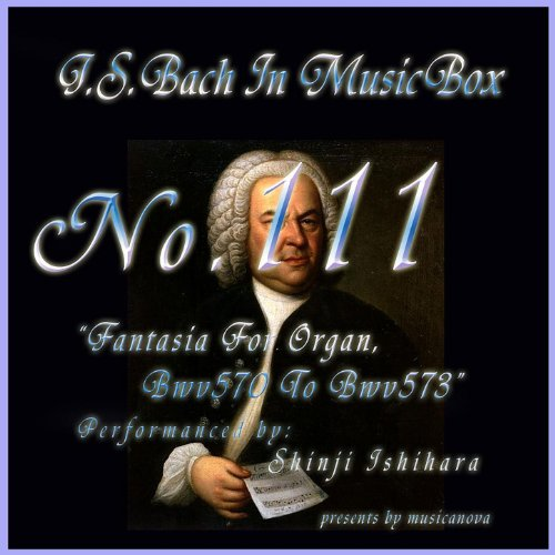 Bach In Musical Box 111 / Fantasia For Organ Bwv570 To Bwv573