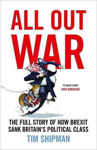 All Out War: The Full Story of How Brexit Sank Britain's Political Class by Tim Shipman (2016-11-03)