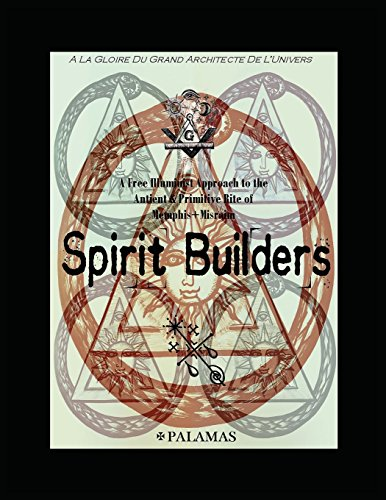 Spirit Builders: A Free Illuminist Approach to the Antient & Primitive Rite of Memphis Misraim