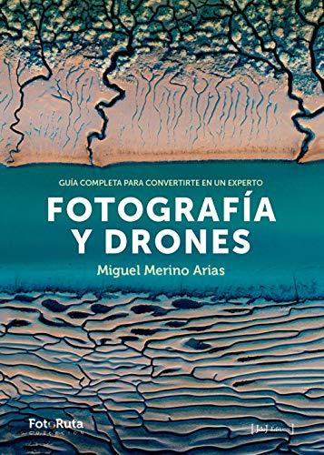 Fotografía y Drones: Guía completa para convertirte en un experto (FotoRuta) por Miguel Merino Arias
