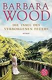 Die Insel des verborgenen Feuers: Roman - Barbara Wood