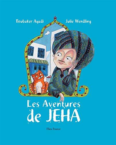 Les Aventures de Jeha: Un conte traditionnel arabe plein d'aventures (Petits rusés et grands malicieux t. 3) par Boubaker Ayadi