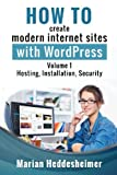 How to Create Modern Internet Sites with WordPress: Step-by-Step Instructions for Beginners. Volume 1: Installation, Hosting, Security, and Updates