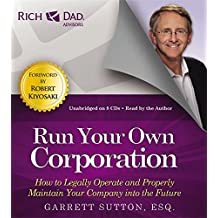 Rich Dad Advisors: Run Your Own Corporation: How to Legally Operate and Properly Maintain Your Company into the Future (Rich Dad's Advisors)