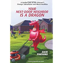 Your Next-Door Neighbor is a Dragon : A Guided Tour of the Internet's Strange Subcultures and Weird Realities