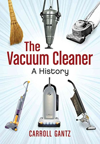 [The Vacuum Cleaner: A History] (By: Carroll M. Gantz) [published: October, 2012]