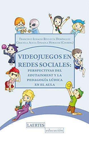 Videojuegos en redes sociales: Perspectivas del edutainment y la pedagogía lúdica en el aula (Educación nº 133)