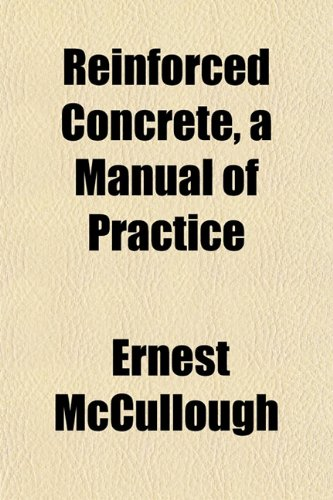 Reinforced Concrete, a Manual of Practice
