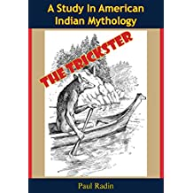 The Trickster: A Study In American Indian Mythology (English Edition)