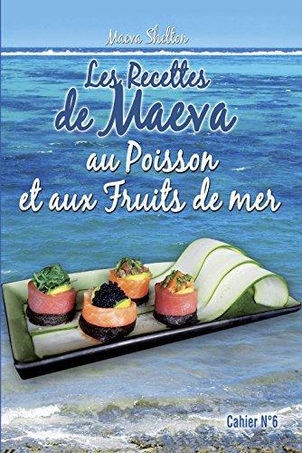 Les recettes de Maeva au poisson et aux fruits de mers par Maeva Shelton