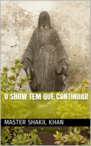 O show tem que continuar (Portuguese Edition) por Master Shakil Khan