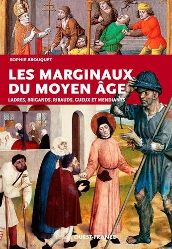 Les marginaux du Moyen Age : Ladres, brigands, ribauds, gueux et mendiants au Moyen Age