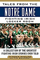 Tales from the Notre Dame Fighting Irish Locker Room: A Collection of the Greatest Fighting Irish Stories Ever Told