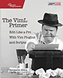 The VimL Primer: Edit Like a Pro with Vim Plugins and Scripts