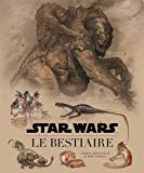Star Wars - Le Bestiaire - tome 1 - Star Wars : Le Bestiaire