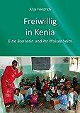 Freiwillig in Kenia: Eine Bankerin und ihr Waisenheim (Jobs, Praktika, Studium 71)