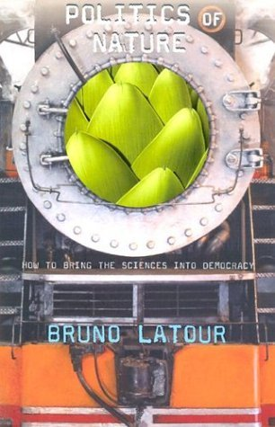 Politics of Nature: How to Bring the Sciences into Democracy by Bruno Latour (2004-05-07)