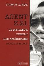 Agent Z.21 - Le meilleur ennemi des Américains, Saigon 1946-1975 de Thomas Bass