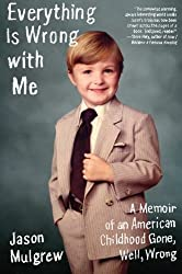 Everything Is Wrong with Me: A Memoir of an American Childhood Gone, Well, Wrong by Jason Mulgrew (2010-03-02)