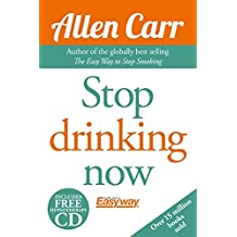 Stop Drinking Now: The Easy Way (Allen Carr's Easy Way) by Allen Carr (2015-01-15)