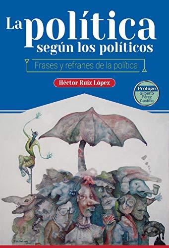 LA POLÍTICA SEGÚN LOS POLÍTICOS: FRASES Y REFRANES DE LA POLÍTICA