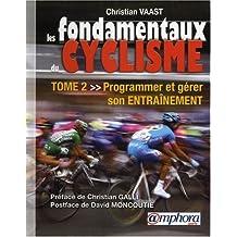 Les Fondamentaux du Cyclisme - Tome 2 - Programmer et Gerer Son Entrainement