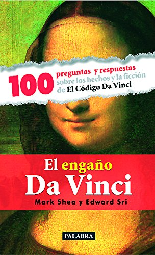 El Engano Da Vinci: 100 Preguntas y Respuestas Sobre los Hechos y la Ficcion de el Codigo Da Vinci / The Deception Da Vinci (Palabra Hoy) por Mark Shea, Edward Sri, Editors of Catholic Exchange