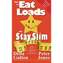 How To Eat Loads And Stay Slim: Your diet-free guide to losing weight without feeling hungry!: Volume 2 (How To Do Everything And Be Happy)
