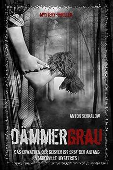 Dämmergrau: Das Erwachen der Geister ist erst der Anfang (Vakkerville-Mysteries 1) (German Edition) by [Serkalow, Anton]