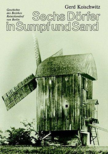 Sechs Dörfer in Sumpf und Sand: Geschichte des Bezirkes Reinickendorf von Berlin (Sand-dorf)