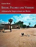 Sonne, Palmen und Voodoo: Afrikanische Impressionen aus Benin -