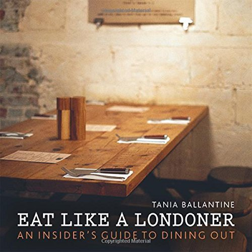 Eat Like a Londoner: An Insider's Guide to Dining Out by Tania Ballantine (2015-09-21)