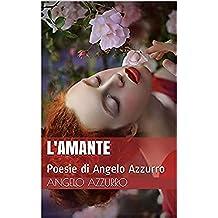 L'amante: Poesie di Angelo Azzurro