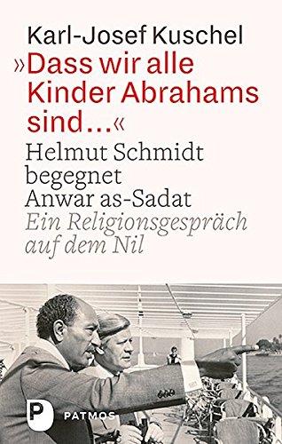 Dass wir alle Kinder Abrahams sind ...: Helmut Schmidt begegnet Anwar as-Sadat. Ein Religionsgespräch auf dem Nil (Wir Sind Die Kirche)