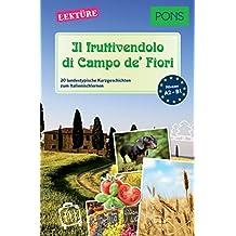 PONS Kurzgeschichten - Il fruttivendolo di Campo de' Fiori: 20 landestypische Kurzgeschichten zum Italienischlernen (A2/B1) (PONS Landestypische Kurzgeschichten Vol. 5) (Italian Edition)