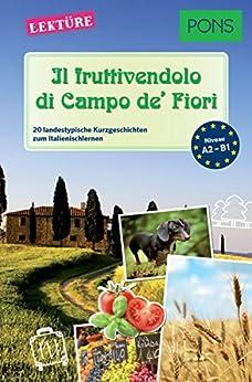 PONS Kurzgeschichten - Il fruttivendolo di Campo de' Fiori: 20 landestypische Kurzgeschichten zum Italienischlernen (A2/B1) (PONS Landestypische Kurzgeschichten Vol. 5) di [Fianchino, Giuseppe, Mencaroni, Claudia]