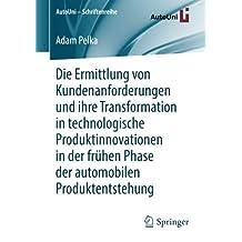 Die Ermittlung von Kundenanforderungen und ihre Transformation in technologische Produktinnovationen in der frühen Phase der automobilen Produktentstehung (AutoUni – Schriftenreihe, Band 112)