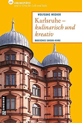 Karlsruhe - kulinarisch und kreativ: 66 Lieblingsplätze und 11 Orte für Leib und Seele (Lieblingsplätze im GMEINER-Verlag)