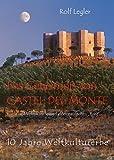 Das Geheimnis von Castel del Monte: Kunst und Politik im Spiegel einer staufischen ?Burg?. 10 Jahre Weltkulturerbe