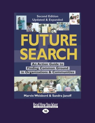 Future Search: An Action Guide to Finding Common Ground in Organizations and Communities (Large Print 16pt)