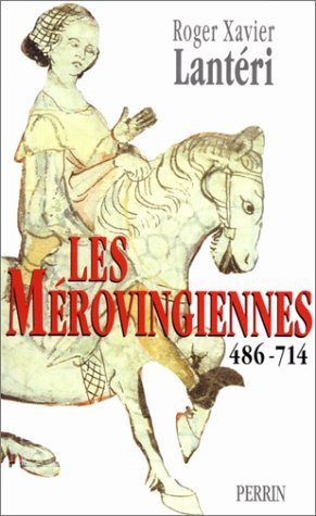 Merovingiennes 486-714 -les by ROGER-XAVIER LANTERI (February 22,2000)