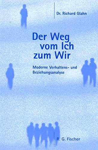 Der Weg vom Ich zum Wir. Moderne Verhaltens- und Beziehungsanalyse