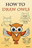 How to Draw Owls: The Step-by-Step Owl Drawing Book