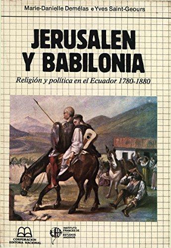 Jerusalén y Babilonia: Religión y política en el Ecuador 1780-1880 (Travaux de l'IFEA) por Yves Saint-Geours