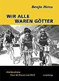 Wir alle waren Götter. Die berühmte Tour de France von 1948