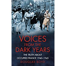 Voices from the Dark Years: The Truth About Occupied France 1940-1945 (Voices From History)