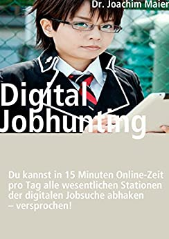 Digital Jobhunting: 15 Minuten digitaler Arbeitsmarkt sind genug pro Tag! von [Maier, Joachim]