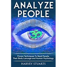 Analyze People: Learn How To Read People, Their Body Language And Personalilty Type. (Analyze People, Human Psycology, Speed Reading People, Mind Management, ... Cold Reading, Lying ) (English Edition)