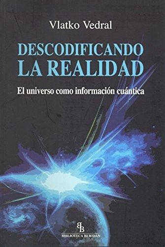 Descodificando la realidad: El universo como información cuántica por Vlatko Vedral